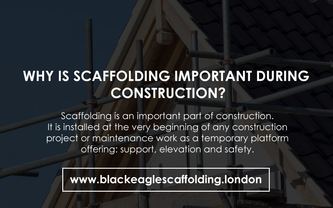 Why scaffolding is important during construction?